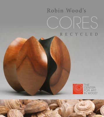 Robin Wood's Cores Recycled By The Center for Art in Wood (COR)